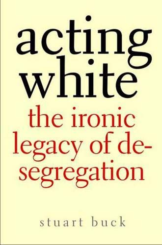 9780300123913: Acting White: The Ironic Legacy of Desegregation