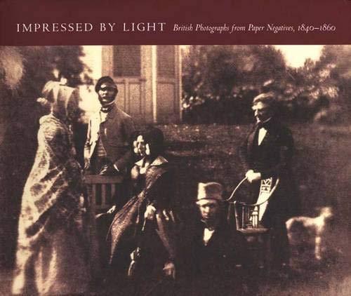 Impressed by Light: British Photographs from Paper Negatives, 1840-1860: Roger Taylor, Larry J ...