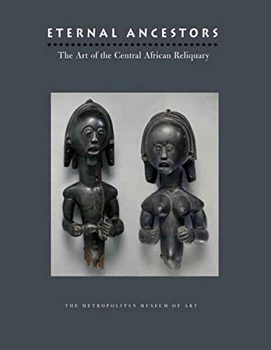 9780300124095: Eternal Ancestors: The Art of the Central African Reliquary (Metropolitan Museum of Art)