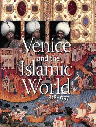9780300124309: Venice and the Islamic World, 828-1797