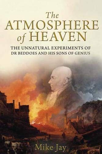 9780300124392: The Atmosphere of Heaven: The Unnatural Experiments of Dr Beddoes and His Sons of Genius