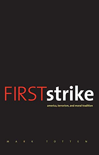 First Strike: America, Terrorism, and Moral Tradition: Mark Totten