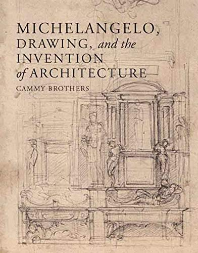 9780300124897: Michelangelo, Drawing, and the Invention of Architecture