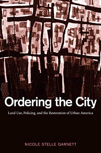 9780300124941: Ordering the City: Land Use, Policing, and the Restoration of Urban America