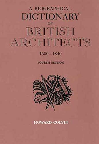 9780300125085: A Biographical Dictionary of British Architects, 1600-1840: Fourth Edition (The Paul Mellon Centre for Studies in British Art)