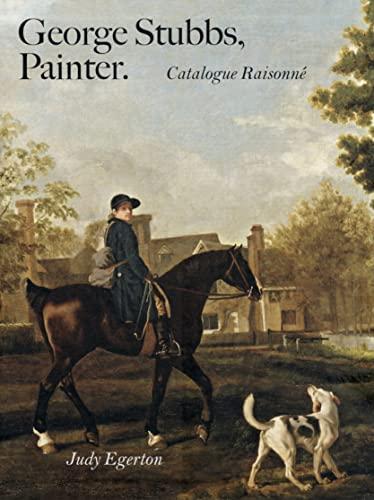 9780300125092: George Stubbs, Painter: Catalogue Raisonné (Paul Mellon Centre for Studies in British Art)