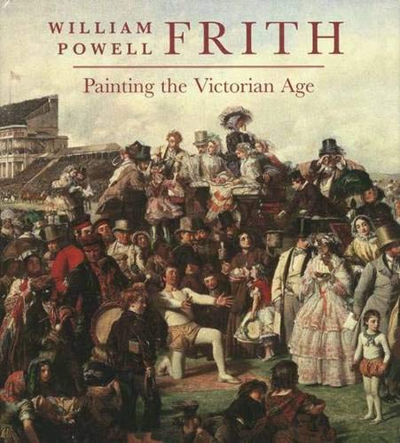 9780300125184: William Powell Frith: Painting in the Victorian Age