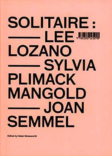 Solitaire: Lee Lozano, Sylvia Plimack Mangold, Joan: H Molesworth