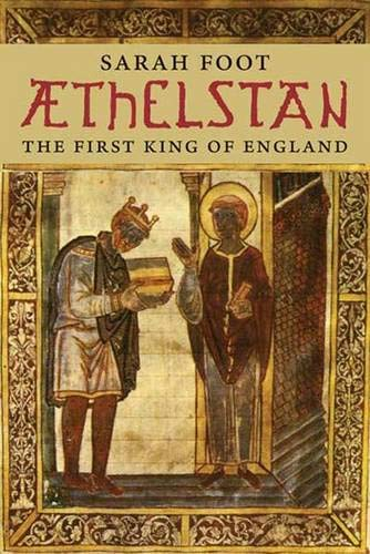 Aethelstan: The First King of England (The English Monarchs Series): Sarah Foot