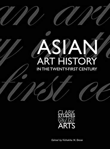 9780300125535: Asian Art History in the Twenty-First Century (Clark Studies in the Visual Arts)