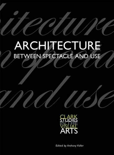 9780300125542: Architecture Between Spectacle and Use (Clark Studies in the Visual Arts)