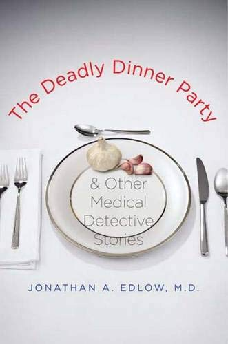 9780300125580: The Deadly Dinner Party: and Other Medical Detective Stories