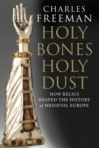 Holy Bones, Holy Dust. How Relics Shaped the History of Medieval Europe.