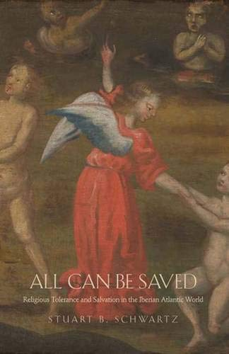 9780300125801: All Can Be Saved: Religious Tolerance and Salvation in the Iberian Atlantic World