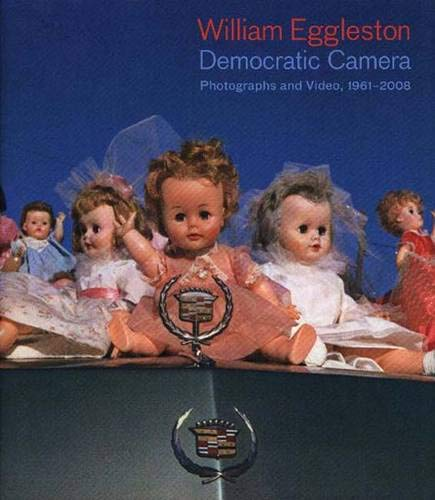 9780300126211: William Eggleston: Democratic Camera; Photographs and Video, 1958-2008 (Whitney Museum of American Art)