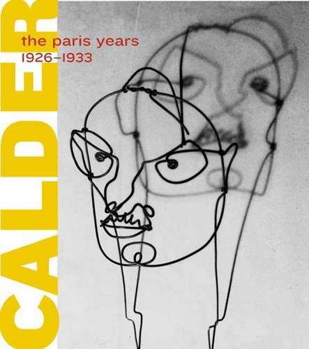 9780300126228: Alexander Calder: The Paris Years, 1926-1933 (Whitney Museum of American Art)