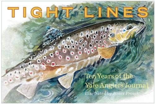 9780300126303: Tight Lines: Ten Years of the Yale Anglers' Journal