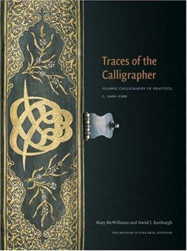 9780300126327: Traces of the Calligrapher: Islamic Calligraphy in Practice, c. 1600-1900 (Museum of Fine Arts, Houston)
