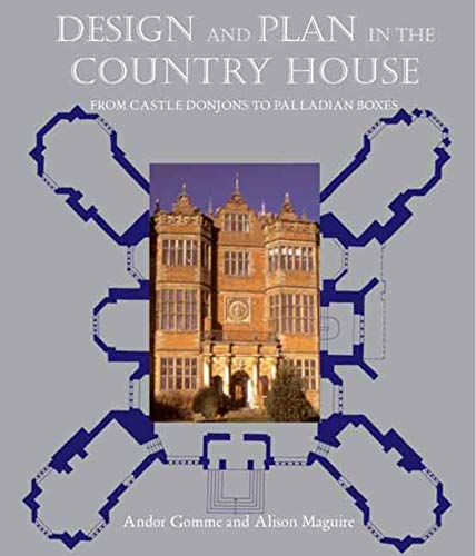 Design and Plan in the Country House: From Castle Donjons to Palladian Boxes (Hardback): Andor ...