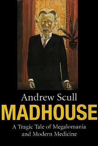 9780300126709: Madhouse: A Tragic Tale of Megalomania and Modern Medicine