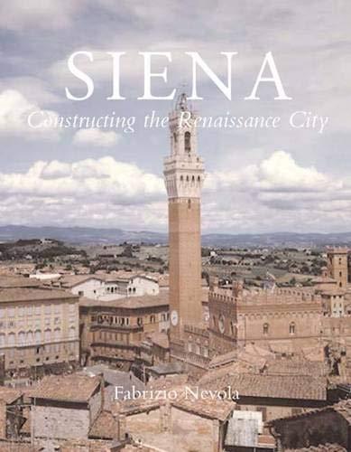 9780300126785: Siena: Constructing the Renaissance City