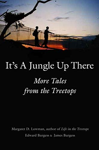 It's a Jungle Up There: More Tales: Margaret D. Lowman,