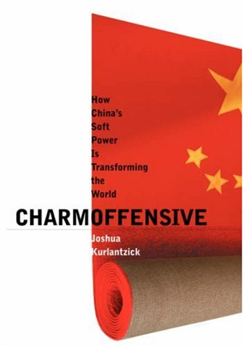 9780300131543: Charm Offensive: How China's Soft Power Is Transforming the World