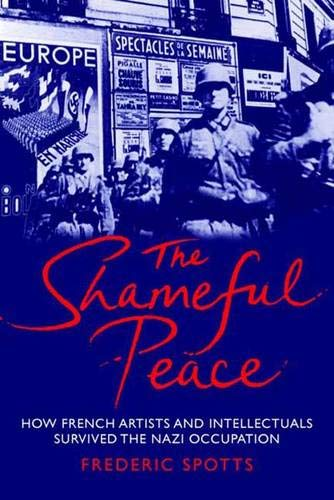 9780300132908: The Shameful Peace: How French Artists and Intellectuals Survived the Nazi Occupation