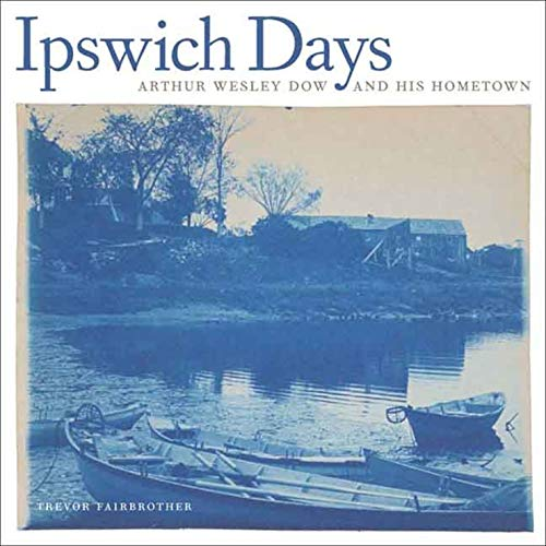 9780300132915: Ipswich Days: Arthur Wesley Dow and His Hometown (Addison Gallery of American Art)