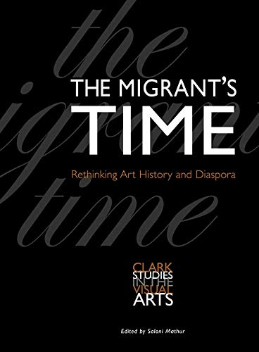 9780300134148: The Migrant's Time: Rethinking Art History and Diaspora (Clark Studies in the Visual Arts)