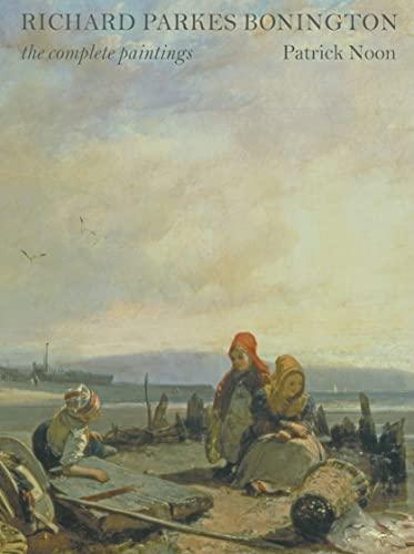 9780300134216: Richard Parkes Bonnington - The Complete Paintings