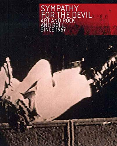 Sympathy for the Devil: Art and Rock and Roll Since 1967 (0300134266) by Anthony Elms; Bob Nickas; Dan Graham; Diedrich Diederichsen; Dominic Molon; Jan Tumlir; Jutta Koether; Matthew Higgs; Mike Kelley; Richard Hell