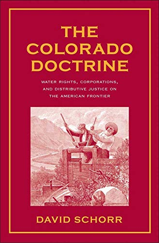 The Colorado Doctrine: Water Rights, Corporations, and Distributive Justice on the American ...