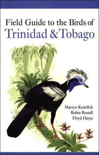 Field Guide to the Birds of Trinidad and Tobago: Martyn Kenefick; Robin Restall; Floyd Hayes