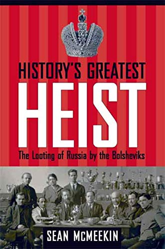 9780300135589: History's Greatest Heist: The Looting of Russia by the Bolsheviks