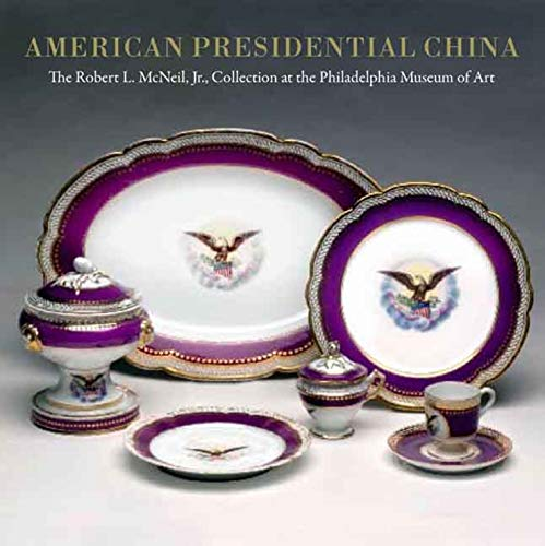 9780300135930: American Presidential China: The Robert L. McNeil, Jr., Collection at the Philadelphia Museum of Art