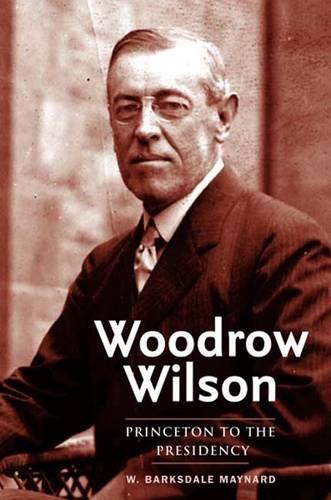 9780300136043: Woodrow Wilson: Princeton to the Presidency