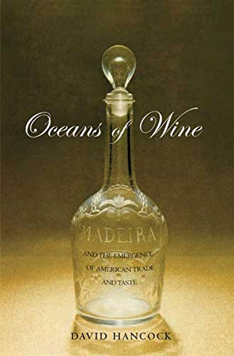 9780300136050: Oceans of Wine: Madeira and the Emergence of American Trade and Taste (The Lewis Walpole Series in Eighteenth-century Culture & History)