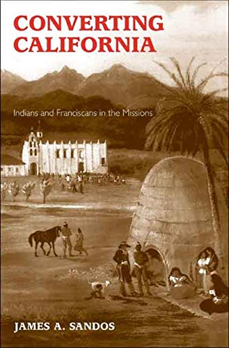 9780300136432: Converting California: Indians and Franciscans in the Missions