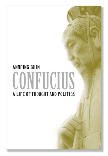 Confucius : A Life of Thought and Politics: Chin, Annping