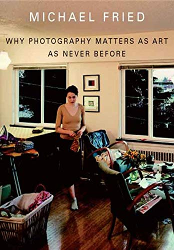 Why Photography Matters as Art as Never Before: Fried, Michael
