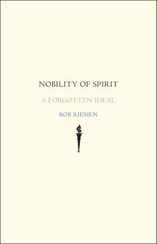 9780300136906: Riemen, R: Nobility of Spirit - A forgotten Ideal