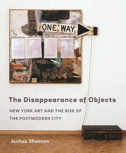The Disappearance of Objects: New York Art and the Rise of the Postmodern City (Mint First Edition)...