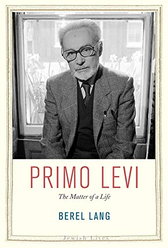 Primo Levi The Matter of a Life: Lang, Berel