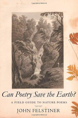 Can Poetry Save the Earth?: A Field Guide to Nature Poems: Felstiner, John
