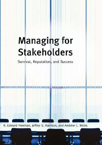 Managing for Stakeholders: Survival Reputation and Success: Freeman, R. Edward