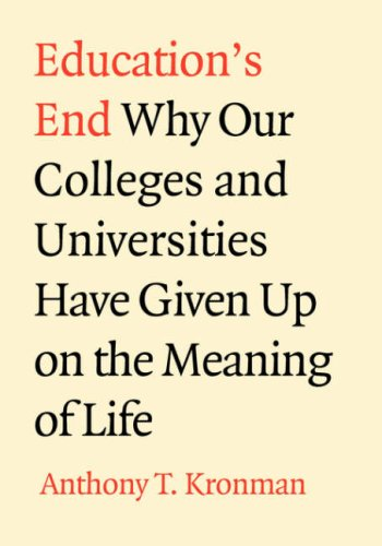 9780300138641: Education's End: Why Our Colleges and Universities Have Given Up on the Meaning of Life