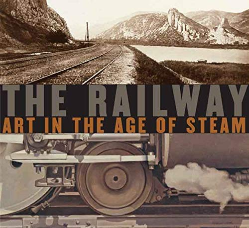 9780300138788: The Railway: Art in the Age of Steam (Nelson-Atkins Museum of Art)