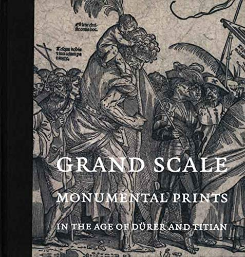 Grand Scale: Monumental Prints in the Age: Press, Yale University