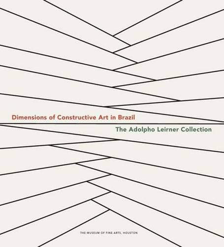 9780300138900: Dimensions of Constructive Art in Brazil: The Adolpho Leirner Collection (Houston Museum of Fine Arts)